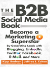 The B2B Social Media Book (eBook): Become a Marketing Superstar by Generating Leads with Blogging, LinkedIn, Twitter, Facebook, Email, and More